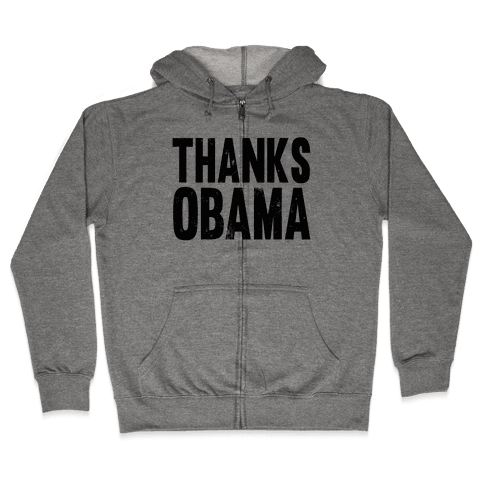 Thanks Obama. Zip Hoodie