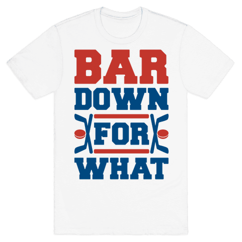 Bar Down For What Mens T-Shirt