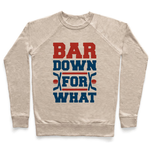 Bar Down For What Pullover