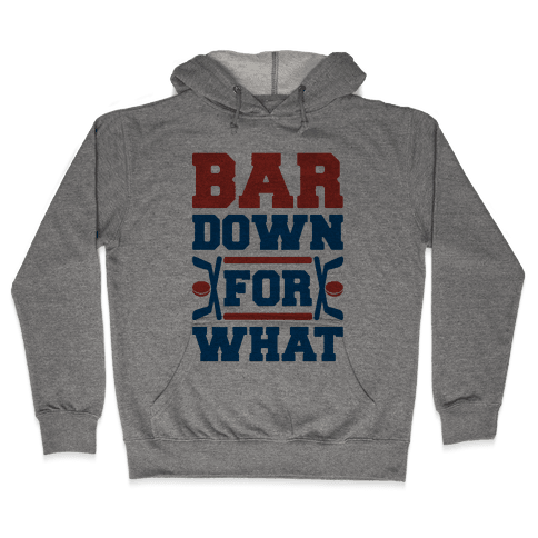 Bar Down For What Hooded Sweatshirt