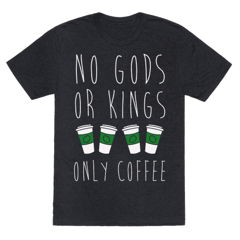 No Gods Or Kings Only Coffee