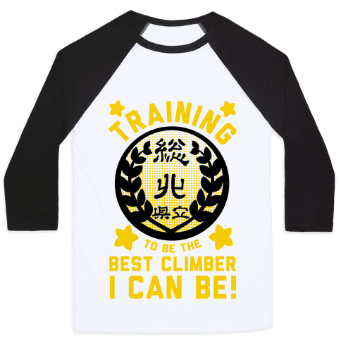 Training to Be the Best Climber I Can Be Baseball Tee