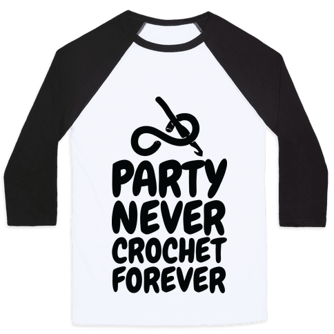 Party Never Crochet Forever Baseball Tee