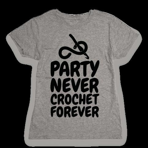 Party Never Crochet Forever Womens T-Shirt