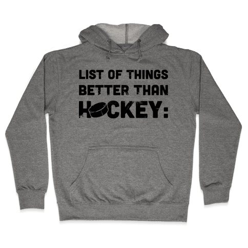List of Things Better Than Hockey: Nothing Hooded Sweatshirt
