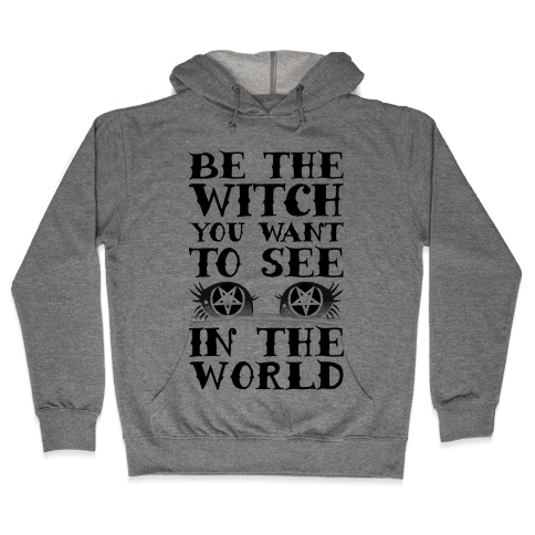 Be the Witch You Want to See Hooded Sweatshirt