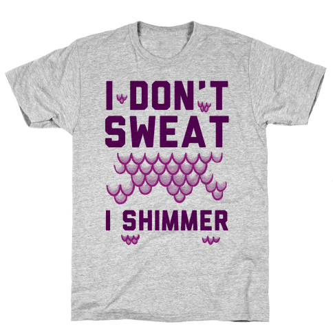 I Don't Sweat I Shimmer Mens T-Shirt