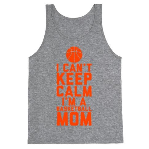 I Can't Keep Calm, I'm A Basketball Mom Tank Top
