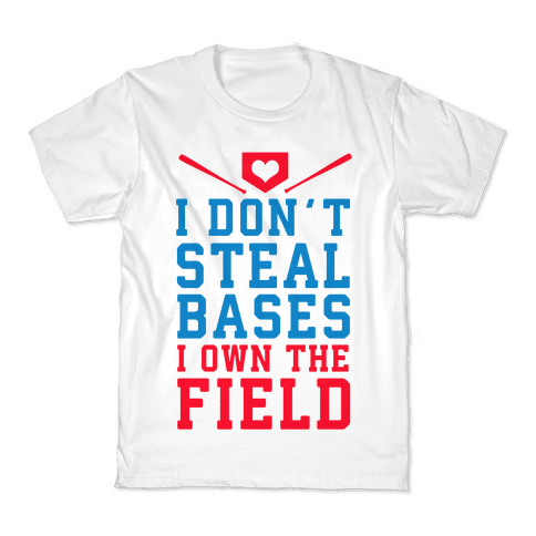 I Don't Steal Bases. I Own the Field! Kids T-Shirt