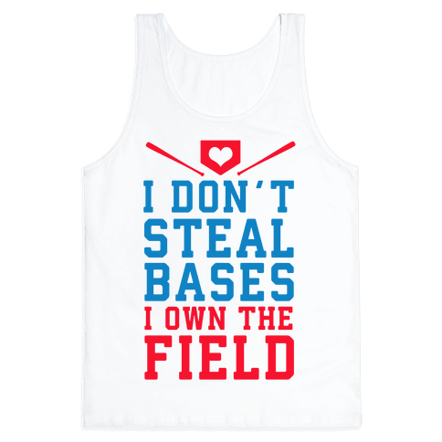 I Don't Steal Bases. I Own the Field! Tank Top