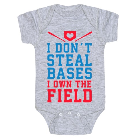 I Don't Steal Bases. I Own the Field! Baby Onesy