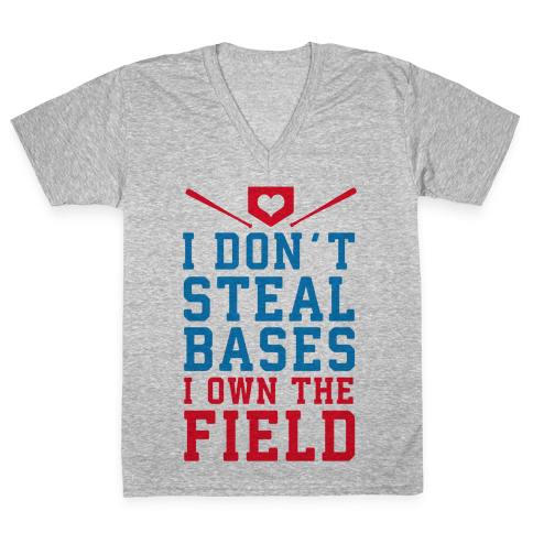 I Don't Steal Bases. I Own the Field! V-Neck Tee Shirt