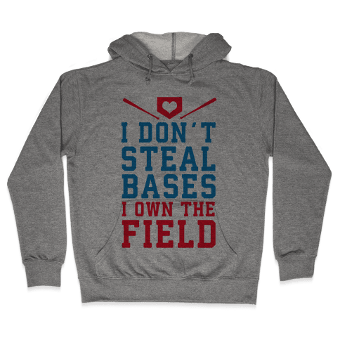 I Don't Steal Bases. I Own the Field! Hooded Sweatshirt