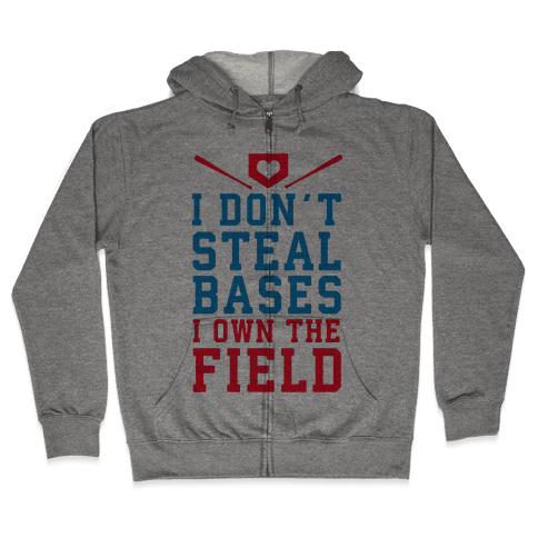 I Don't Steal Bases. I Own the Field! Zip Hoodie