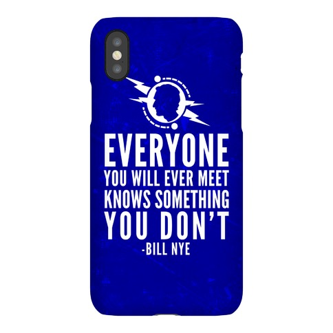 Everyone You Will Ever Meet Knows Something You Don't Phone Case