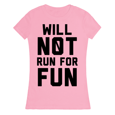 Will Not Run for Fun Womens T-Shirt
