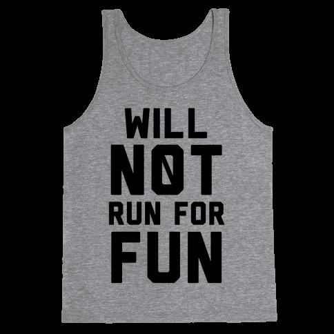 Will Not Run for Fun Tank Top