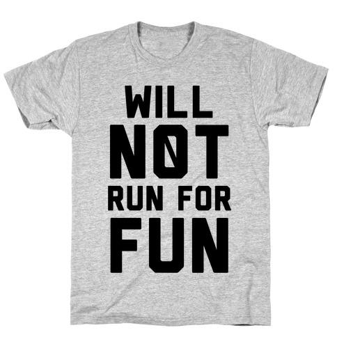 Will Not Run for Fun T-Shirt