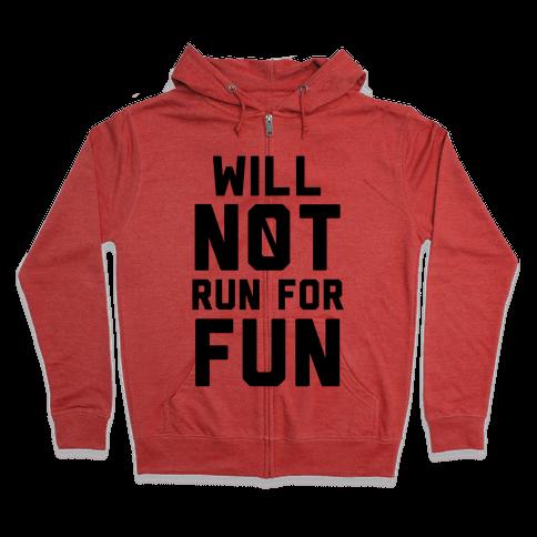 Will Not Run for Fun Zip Hoodie