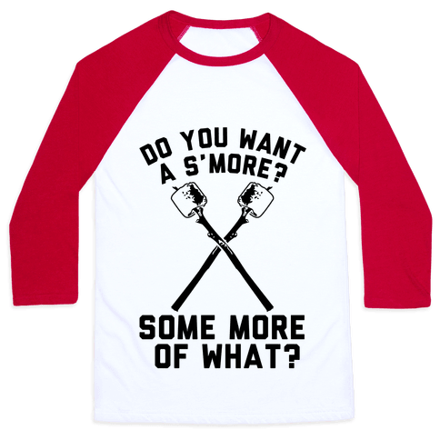 Do You Want a S'more? Baseball Tee