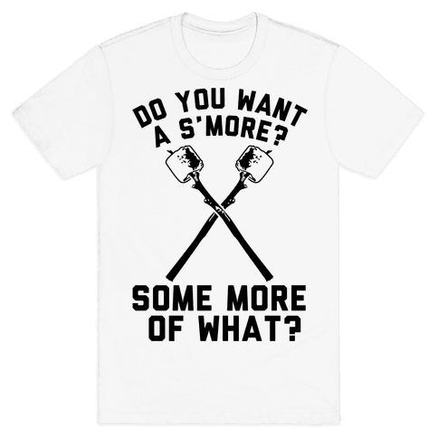 Do You Want a S'more? Mens T-Shirt
