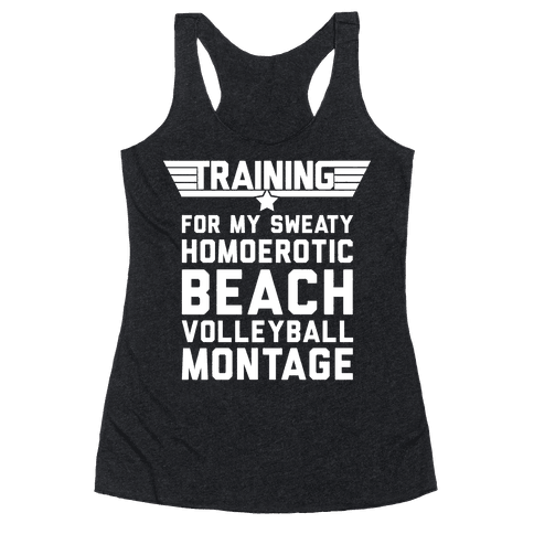 Training for My Sweaty Homoerotic Beach Volleyball Montage Racerback Tank Top