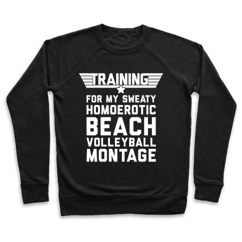 Training for My Sweaty Homoerotic Beach Volleyball Montage Pullover