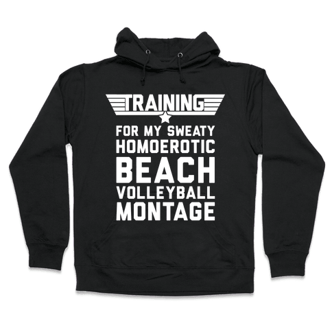 Training for My Sweaty Homoerotic Beach Volleyball Montage Hooded Sweatshirt