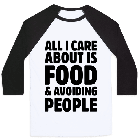 All I Care About is Food and Avoiding People Baseball Tee