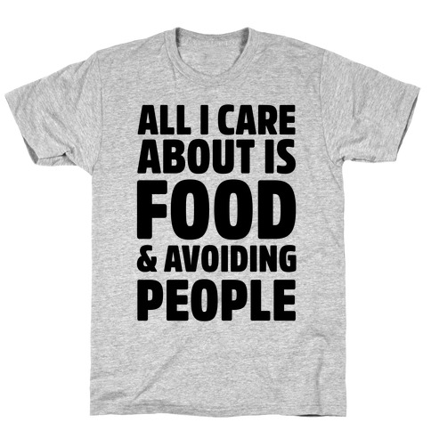 All I Care About is Food and Avoiding People Mens T-Shirt