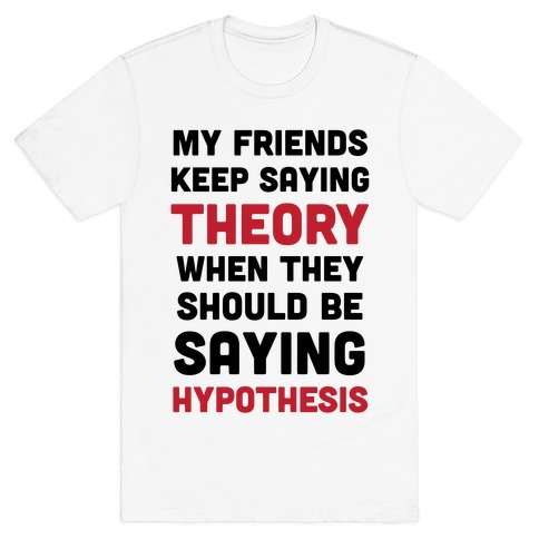 Theory VS Hypothesis T-Shirt