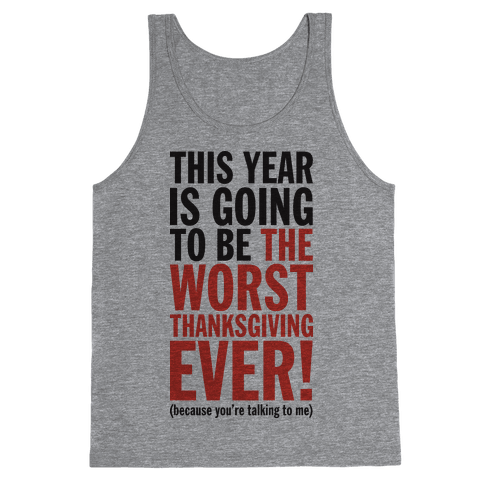This year is going to be the worst Thanksgiving ever (Tank) Tank Top