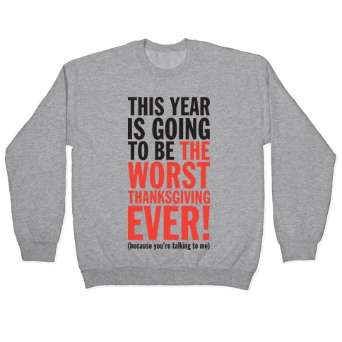 This year is going to be the worst Thanksgiving ever (Tank) Pullover