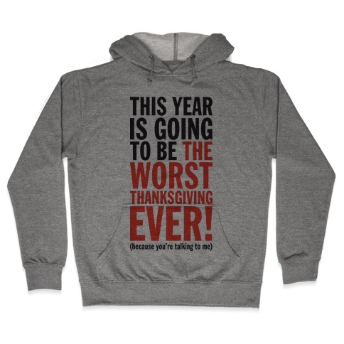 This year is going to be the worst Thanksgiving ever (Tank) Hooded Sweatshirt