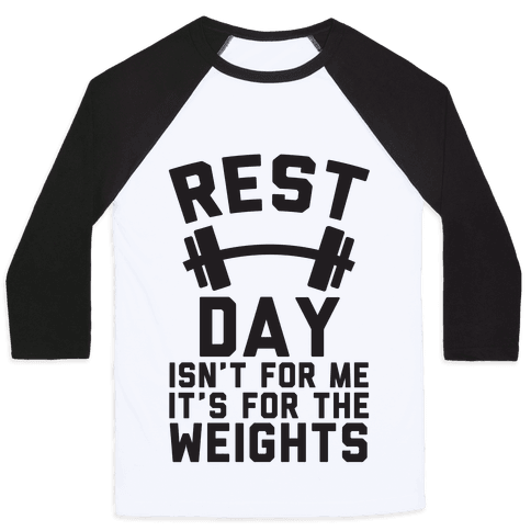 Rest Day Isn't For Me It's For The Weights Baseball Tee