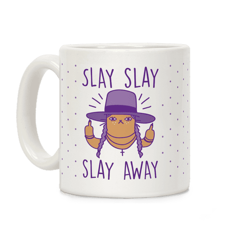 Slay Slay Slay Away Coffee Mug