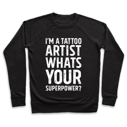 I'm A Tattoo Artist, What's Your Superpower? Pullover