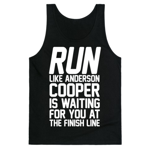 Run Like Anderson Cooper Is Waiting For You At The Finish Line Tank Top