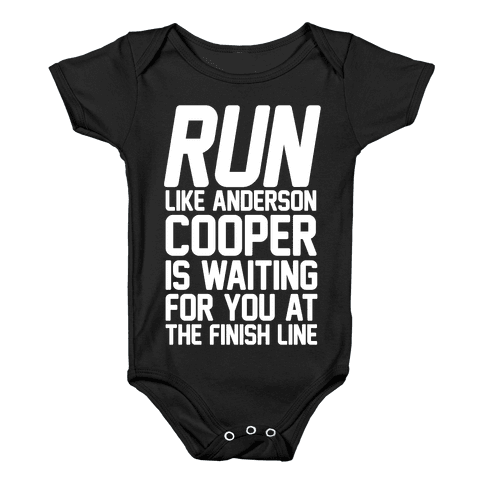 Run Like Anderson Cooper Is Waiting For You At The Finish Line Baby Onesy