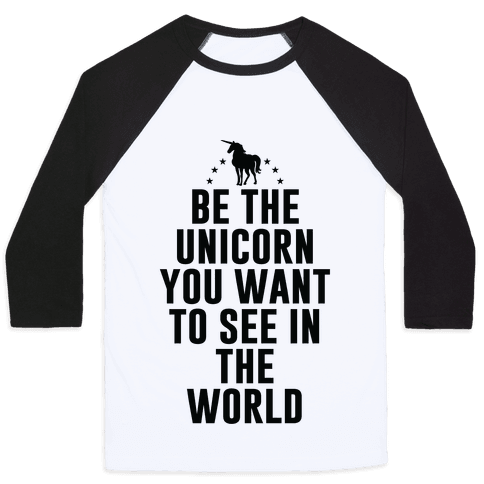 Be The Unicorn You Want To See In The World Baseball Tee
