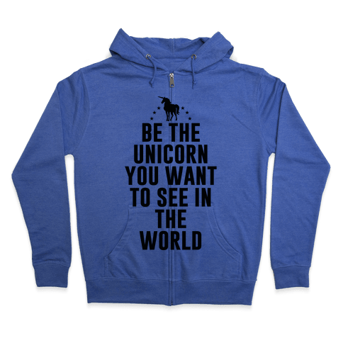 Be The Unicorn You Want To See In The World Zip Hoodie