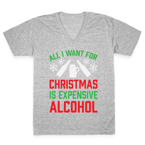All I Want For Christmas Is Expensive Alcohol V-Neck Tee Shirt