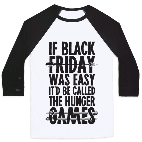 If Black Friday Was Easy It'd Be Called The Hunger Games Baseball Tee