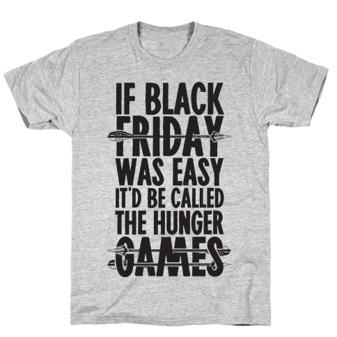 If Black Friday Was Easy It'd Be Called The Hunger Games Mens T-Shirt