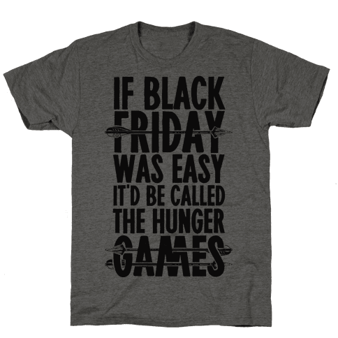 If Black Friday Was Easy It'd Be Called The Hunger Games