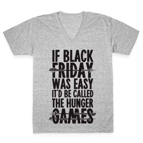 If Black Friday Was Easy It'd Be Called The Hunger Games V-Neck Tee Shirt