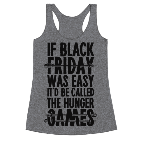 If Black Friday Was Easy It'd Be Called The Hunger Games Racerback Tank Top