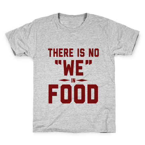 """There is No """"WE"""" in FOOD Kids T-Shirt"""