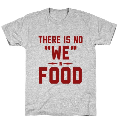 """There is No """"WE"""" in FOOD Mens/Unisex T-Shirt"""