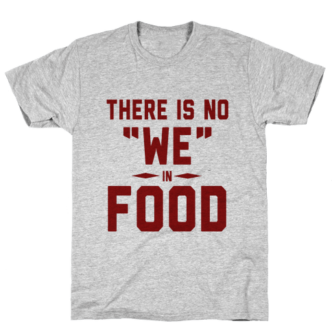 "There is No ""WE"" in FOOD Mens T-Shirt"